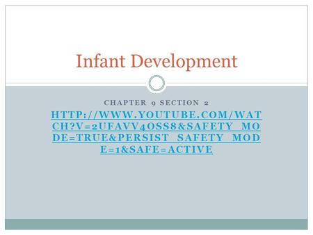 CHAPTER 9 SECTION 2  CH?V=2UFAVV4OSS8&SAFETY_MO DE=TRUE&PERSIST_SAFETY_MOD E=1&SAFE=ACTIVE Infant Development.