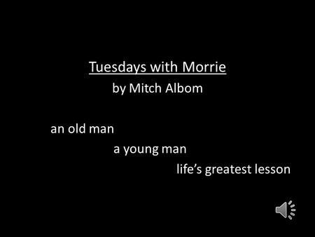 Tuesdays with Morrie by Mitch Albom an old man a young man life's greatest lesson.