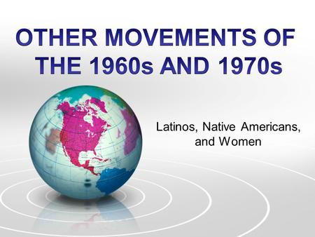 Latinos, Native Americans, and Women. The Latino Presence Grows Latinos of Varied Origins 1960s Latino population grows from 3 million to 9 million Mexican.