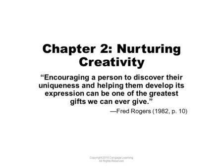 "Chapter 2: Nurturing Creativity ""Encouraging a person to discover their uniqueness and helping them develop its expression can be one of the greatest gifts."