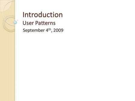 Introduction User Patterns September 4 th, 2009. User Patterns in Software Safe Exploration Instant Gratification Satisficing Changes in Midstream Deferred.