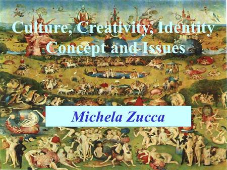 Culture, Creativity, Identity Concept and Issues Michela Zucca.