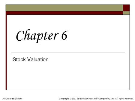 McGraw-Hill/IrwinCopyright © 2007 by The McGraw-Hill Companies, Inc. All rights reserved. Stock Valuation Chapter 6.