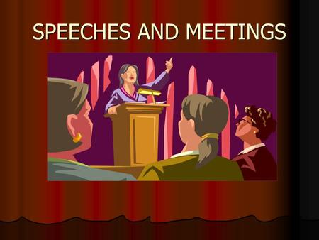 SPEECHES AND MEETINGS. Common Coverage Scenarios Speeches and meetings are two common sources for everyday news stories and coverage. Speeches and meetings.