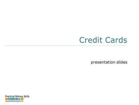 Credit Cards presentation slides. Applying For A Credit Card costs: Annual Percentage Rate (APR) Grace period Annual fees Transaction fees Balancing computation.