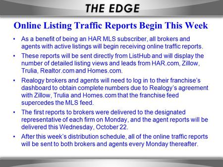 Online Listing Traffic Reports Begin This Week As a benefit of being an HAR MLS subscriber, all brokers and agents with active listings will begin receiving.