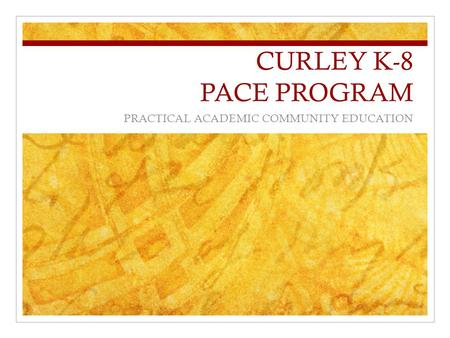 CURLEY K-8 PACE PROGRAM PRACTICAL ACADEMIC COMMUNITY EDUCATION.