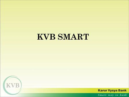 KVB SMART. PRODUCT FEATURES FeaturesKVB offerings Monthly Average ATM - Debit CardVISA international Cheque book40 leaves per annum, (Rs.2.