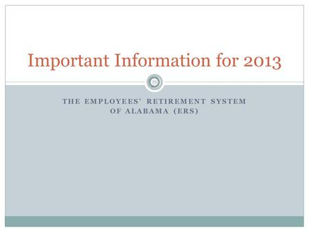 THE EMPLOYEES' RETIREMENT SYSTEM OF ALABAMA (ERS) Important Information for 2013.