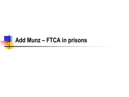 Add Munz – FTCA in prisons. Suing the Federal Government FTCA I.