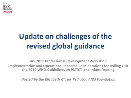 Update on challenges of the revised global guidance IAS 2011 Professional Development Workshop Implementation and Operations Research Considerations for.