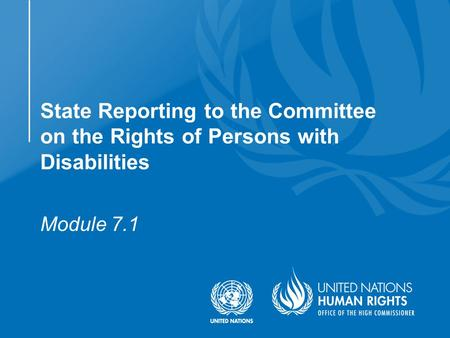 Module 7.1 State Reporting to the Committee on the Rights of Persons with Disabilities.