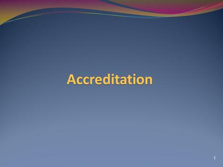 Accreditation 1. Purpose of the Module - To create knowledge and understanding on accreditation system - To build capacity of National Governments/ focal.