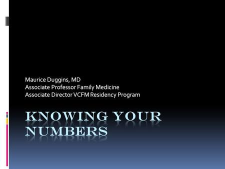 Maurice Duggins, MD Associate Professor Family Medicine Associate Director VCFM Residency Program.