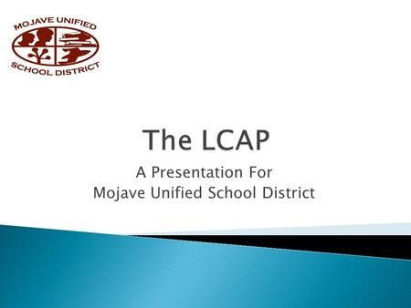 A Presentation For Mojave Unified School District.