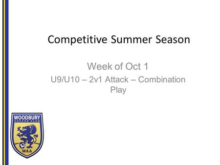 Competitive Summer Season Week of Oct 1 U9/U10 – 2v1 Attack – Combination Play.