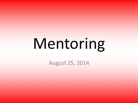 Mentoring August 25, 2014. What is the difference between mentoring and coaching?