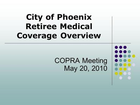 City of Phoenix Retiree Medical Coverage Overview