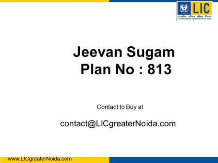 Jeevan Sugam Plan No : 813 Contact to Buy at