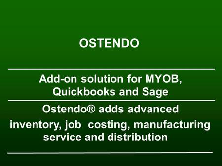 Inventory, job costing, manufacturing service and distribution Ostendo® adds advanced Add-on solution for MYOB, Quickbooks and Sage OSTENDO.