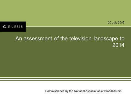 20 July 2009 An assessment of the television landscape to 2014 Commissioned by the National Association of Broadcasters.