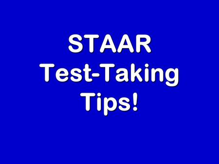 STAAR Test-Taking Tips!. When you get your test, follow these steps for your best score: