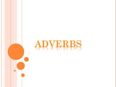 YOU WILL LEARN ABOUT o THE DEFINITION OF ADVERBS o TYPES OF ADVERBS o COMPARISON OF ADVERBS o ORDER OF ADVERBS.