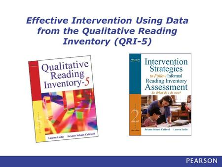 Effective Intervention Using Data from the Qualitative Reading Inventory (QRI-5) Developed by the authors of the Qualitative Reading Inventory (QRI) -5,