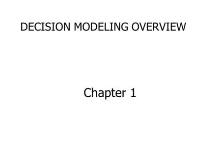 Chapter 1 DECISION MODELING OVERVIEW. MGS 3100 Business Analysis Why is this class worth taking? –Knowledge of business analysis and MS Excel are core.