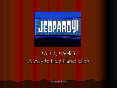 www.mrsziruolo.com Unit 4, Week 3 A Way to Help Planet Earth.