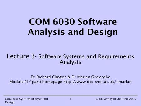 1COM6030 Systems Analysis and Design © University of Sheffield 2005 COM 6030 Software Analysis and Design Lecture 3 - Software Systems and Requirements.