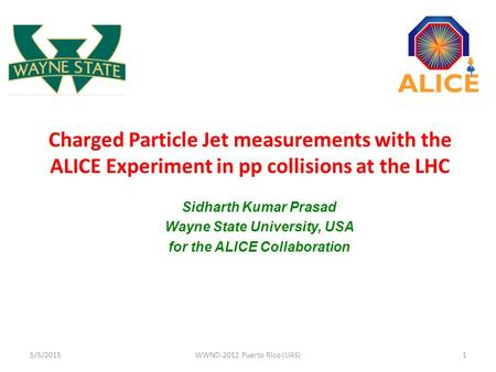 Charged Particle Jet measurements with the ALICE Experiment in pp collisions at the LHC Sidharth Kumar Prasad Wayne State University, USA for the ALICE.