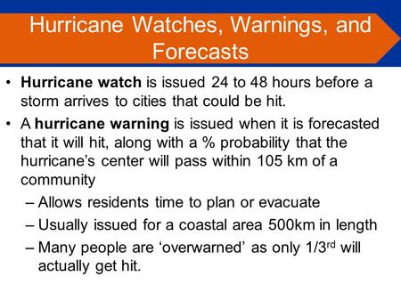 Hurricane watch is issued 24 to 48 hours before a storm arrives to cities that could be hit. A hurricane warning is issued when it is forecasted that it.