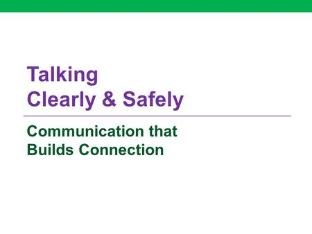 Talking Clearly & Safely Communication that Builds Connection.