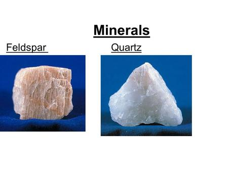 Minerals Feldspar Quartz. What is a Mineral A mineral is: The basic materials of Earth's crust. naturally occurring is inorganic is a crystalline solid.