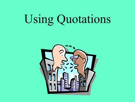 "Using Quotations. When to Use Quotes The grammar quiz was a real killer, Jane said. """" As Jane walked out of English class, she muttered, That was the."
