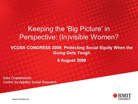 Keeping the 'Big Picture' in Perspective: (In)visible Women? VCOSS CONGRESS 2009: Protecting Social Equity When the Going Gets Tough 6 August 2009 Sara.