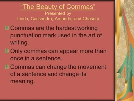 """The Beauty of Commas"" Presented by Linda, Cassandra, Amanda, and Chaseni Commas are the hardest working punctuation mark used in the art of writing. Only."