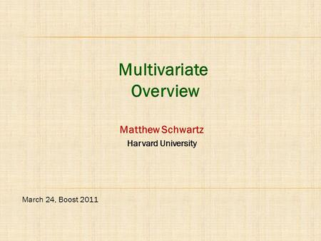 Matthew Schwartz Harvard University March 24, Boost 2011.