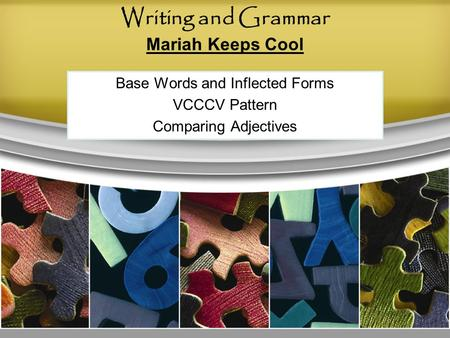 Base Words and Inflected Forms VCCCV Pattern Comparing Adjectives Writing and Grammar Mariah Keeps Cool.