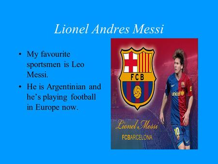 Lionel Andres Messi My favourite sportsmen is Leo Messi.