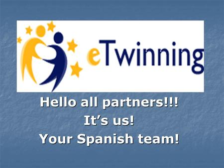 Hello all partners!!! It's us! Your Spanish team!.
