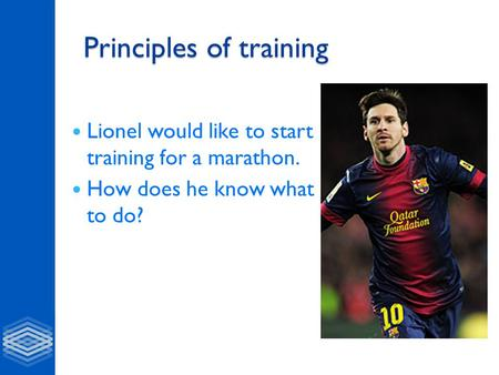 Principles of training Lionel would like to start training for a marathon. How does he know what to do?