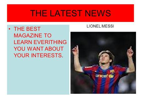 THE LATEST NEWS THE BEST MAGAZINE TO LEARN EVERITHING YOU WANT ABOUT YOUR INTERESTS. LIONEL MESSI.
