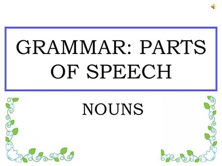 GRAMMAR: PARTS OF SPEECH NOUNS VIRGINIA STANDARDS OF LEARNING PRESENTED IN THIS LESSON English SOL: –2.3(d) The student will use singular and plural.