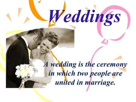 Weddings A wedding is the ceremony in which two people are united in marriage.
