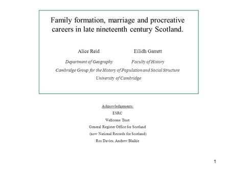 Family formation, marriage and procreative careers in late nineteenth century Scotland. Alice ReidEilidh Garrett Department of GeographyFaculty of History.