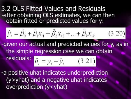 3.2 OLS Fitted Values and Residuals -after obtaining OLS estimates, we can then obtain fitted or predicted values for y: -given our actual and predicted.