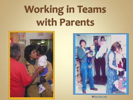 Recognize the benefits of forming partnerships with parents. Identify guidelines for caregiver-parent partnerships. Describe strategies for including.