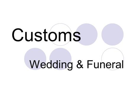 Customs Wedding & Funeral Quick Facts about Wedding - East V.S. West groom pays for all the costs needed. (East or West???) groom will decide the date.